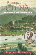 River Road to China: The Search for the Source of the Mekong, 1866–73 by Milton Osborne