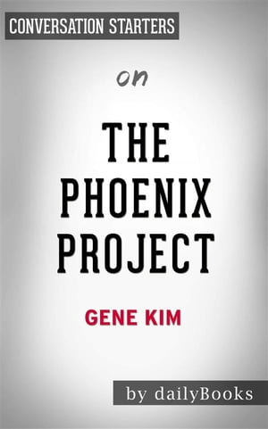 The Phoenix Project: A Novel about IT, DevOps, and Helping Your Business Winby Gene Kim | Conversation Starters