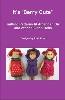 It's Berry Cute, Knitting Patterns fit American Girl and other 18-Inch Dolls