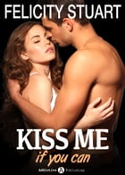 Kiss me (if you can) - Volumen 1 by Felicity Stuart