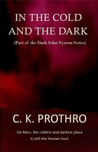 In the Cold and the Dark by C. K.  Prothro