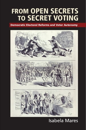From Open Secrets to Secret Voting Democratic Electoral Reforms and Voter Autonomy
