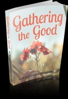 Gathering the Good: All the Secrets to Developing Good Habits by Anonymous