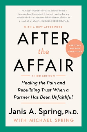 After the Affair, Third Edition: Healing the Pain and Rebuilding Trust When a Partner Has Been Unfaithful