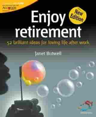 Enjoy retirement: 52 brilliant ideas for loving life after work by Janet Butwell