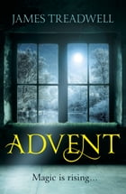 Advent: Advent Trilogy 1 by James Treadwell