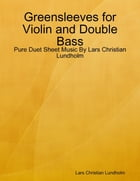 Greensleeves for Violin and Double Bass - Pure Duet Sheet Music By Lars Christian Lundholm by Lars Christian Lundholm