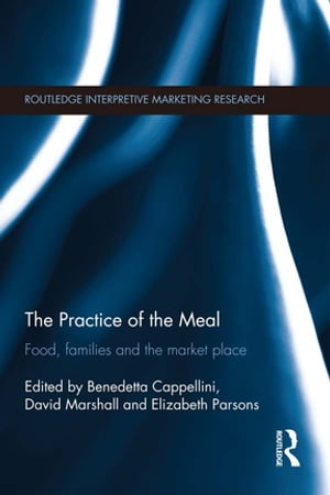 The Practice of the Meal Food,  Families and the Market Place