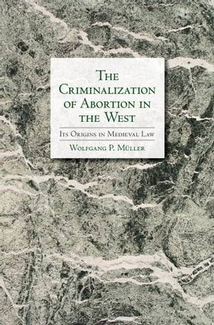 The Criminalization of Abortion in the West Its Origins in Medieval Law