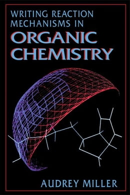 Book Writing Reaction Mechanisms in Organic Chemistry by Miller, Audrey