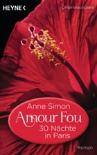 Amour Fou - 30 Nächte in Paris: Roman by Anne Simon