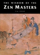 The Wisdom of the Zen Masters by Tim Freke