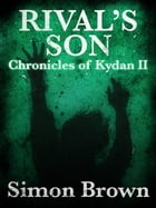 Rival's Son: The Chronicles of Kydan 2 by Simon Brown
