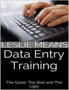 Data Entry Training: The Good, the Bad and the Ugly by Leslie Means