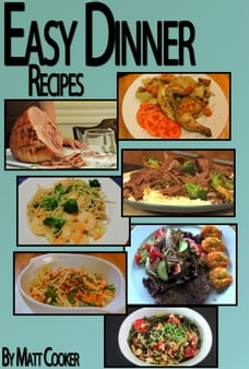Easy Dinner Recipes: How To Prepare Great Dinners For Your Loved Ones Even If You Come Late From…