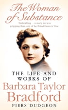 The Woman of Substance: The Life and Work of Barbara Taylor Bradford by Piers Dudgeon