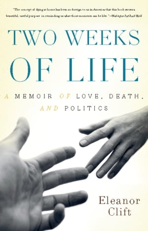 Two Weeks of Life A Memoir of Love,  Death,  and Politics