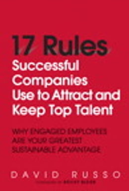 Book 17 Rules Successful Companies Use to Attract and Keep Top Talent: Why Engaged Employees Are Your… by David Russo