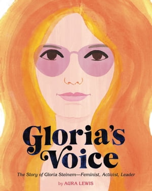 Gloria's Voice: The Story of Gloria Steinem—Feminist, Activist, Leader