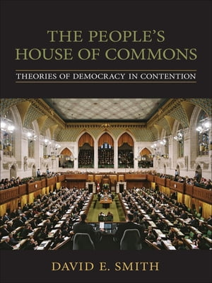 The People's House of Commons: Theories of Democracy in Contention by David E. Smith