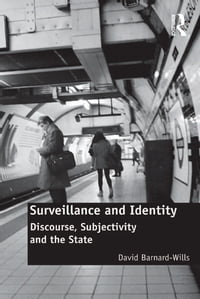 Surveillance and Identity: Discourse, Subjectivity and the State