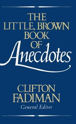 Book The Little, Brown Book of Anecdotes by Clifton Fadiman