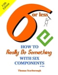 6 or Less: How to Really Do Something With Six Components or Less 5d6f4cd8-e2de-45d2-bd4d-7fc947d72a8f
