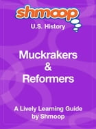 Shmoop US History Guide: Muckrakers & Reformers by Shmoop