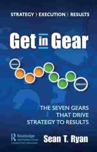 Get in Gear: The Seven Gears that Drive Strategy to Results by Sean T. Ryan