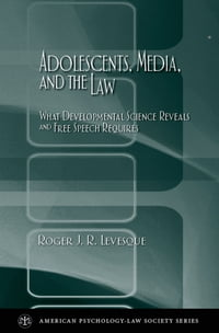 Adolescents, Media, and the Law: What Developmental Science Reveals and Free Speech Requires