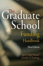 The Graduate School Funding Handbook by April Vahle Hamel