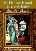 In Honour Bound: Brides by Chance by Elizabeth Bailey