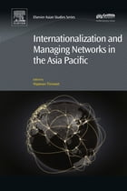 Internationalization and Managing Networks in the Asia Pacific by Nipawan Thirawat