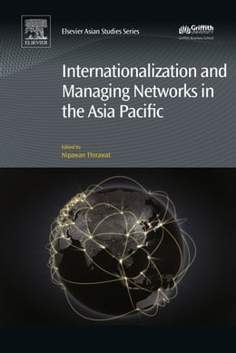 Book Internationalization and Managing Networks in the Asia Pacific by Nipawan Thirawat