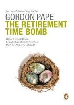 Book Retirement Time Bomb: Achieving Financial Independence In A Changing World by Gordon Pape