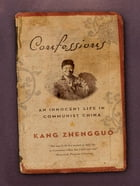 Confessions: An Innocent Life in Communist China by Kang Zhengguo