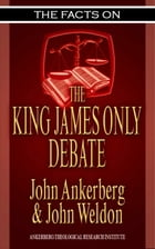 The Facts on the King James Only Debate by John Ankerberg