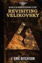 Revisiting Velikovsky: An Audit of an Innovative Revisionist Attempt by J. Eric Aitchison