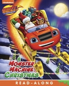 A Monster Machine Christmas (Blaze and the Monster Machines) by Nickelodeon Publishing