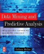 Data Mining and Predictive Analysis: Intelligence Gathering and Crime Analysis by Colleen McCue, Ph.D., Experimental Psychology