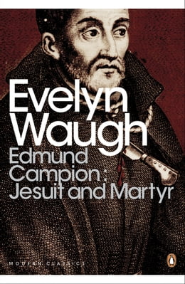 Book Edmund Campion: Jesuit and Martyr by Evelyn Waugh