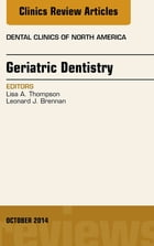 Geriatric Dentistry, An Issue of Dental Clinics of North America, E-Book by Lisa A. Thompson, DMD