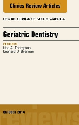 Book Geriatric Dentistry, An Issue of Dental Clinics of North America, by Lisa A. Thompson