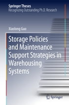 Storage Policies and Maintenance Support Strategies in Warehousing Systems by Xiaolong Guo