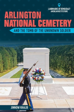 Arlington National Cemetery and the Tomb of the Unknown Soldier
