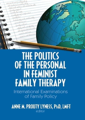The Politics of the Personal in Feminist Family Therapy International Examinations of Family Policy