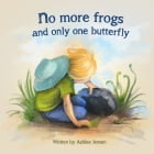 No More Frogs & Only One Butterfly by Ashlee Jensen
