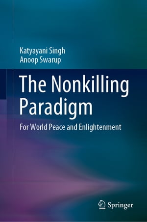 The Nonkilling Paradigm: For World Peace and Enlightenment by Katyayani Singh