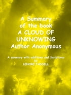 A Summary of the book A CLOUD OF UNKNOWING: A Summary with Additions and Scriptures by Lenore Faddell