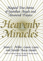 Heavenly Miracles: Magical True Stories of Guardian Angels and Answered Prayers by Jamie Miller